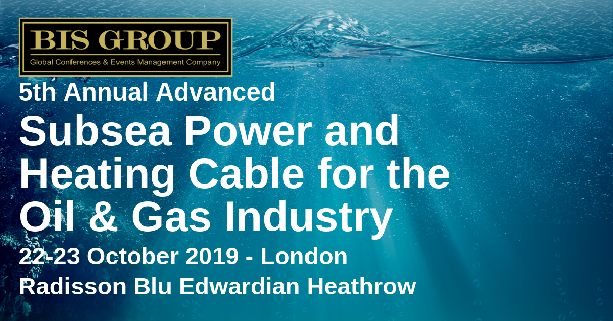Subsea Power and Heating Cable for the Oil & Gas Industry, 5th Annual Advanced